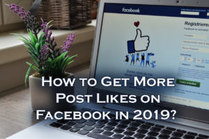 How to Flight Facebook's Algorithm and Get More Post Likes in 2019