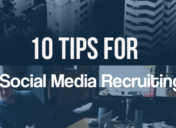 10 Tips for Using Social Media Recruiting to Find Potential Candidates