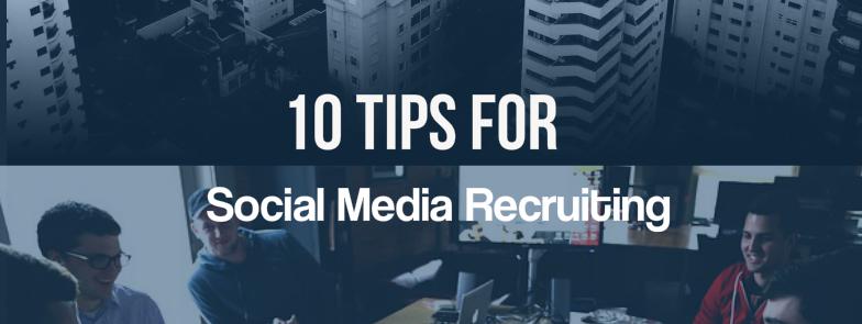 10 Tips for Social Media Recruiting
