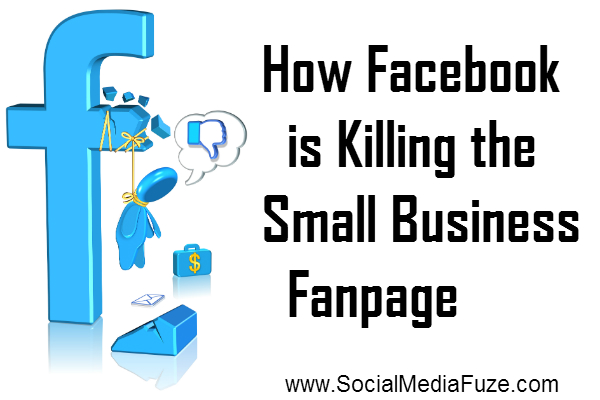 How Facebook is Killing The Small Business Fanpage