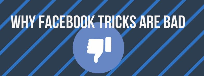 Facebook tricks are bad
