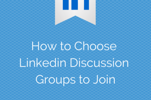 How to Choose Which Linkedin Discussion Groups to Join