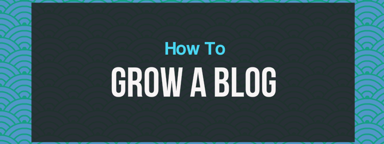 How Do I Grow and Monetize My Blog