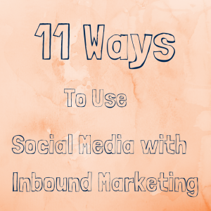 11 ways to use social media with inbound marketing