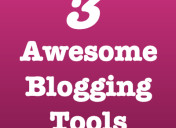 3 Awesome Blogging Tools