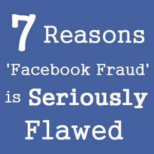 7 Reasons 'Facebook Fraud' is Seriously Flawed