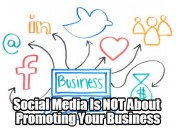 Social Media Is NOT About Promoting Your Business