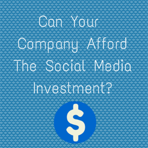 Can Your Company Afford the Social Media Investment