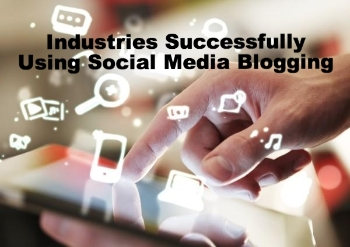 Social media blogging and the successful industries using it.