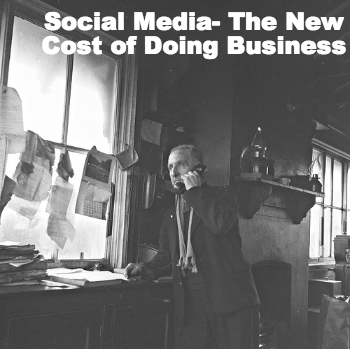 Social Media- The New Cost of Doing Business