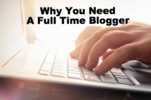 Why You Might Need A Full Time Blogger