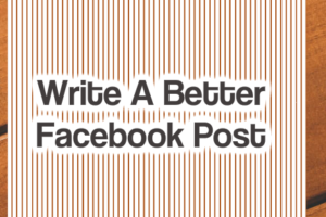 7 Quick Tips to Write a Better Facebook Post (Templates Included)